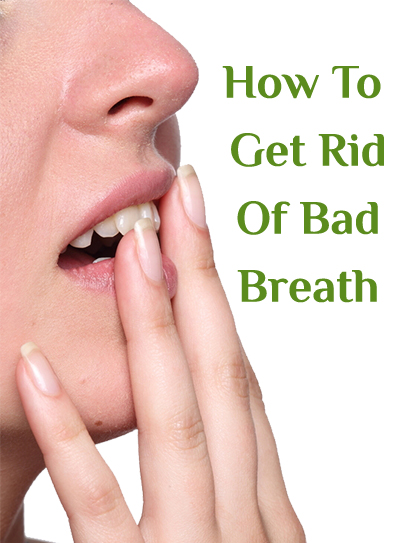 Natural Tips To Get Rid Of Bad Breath